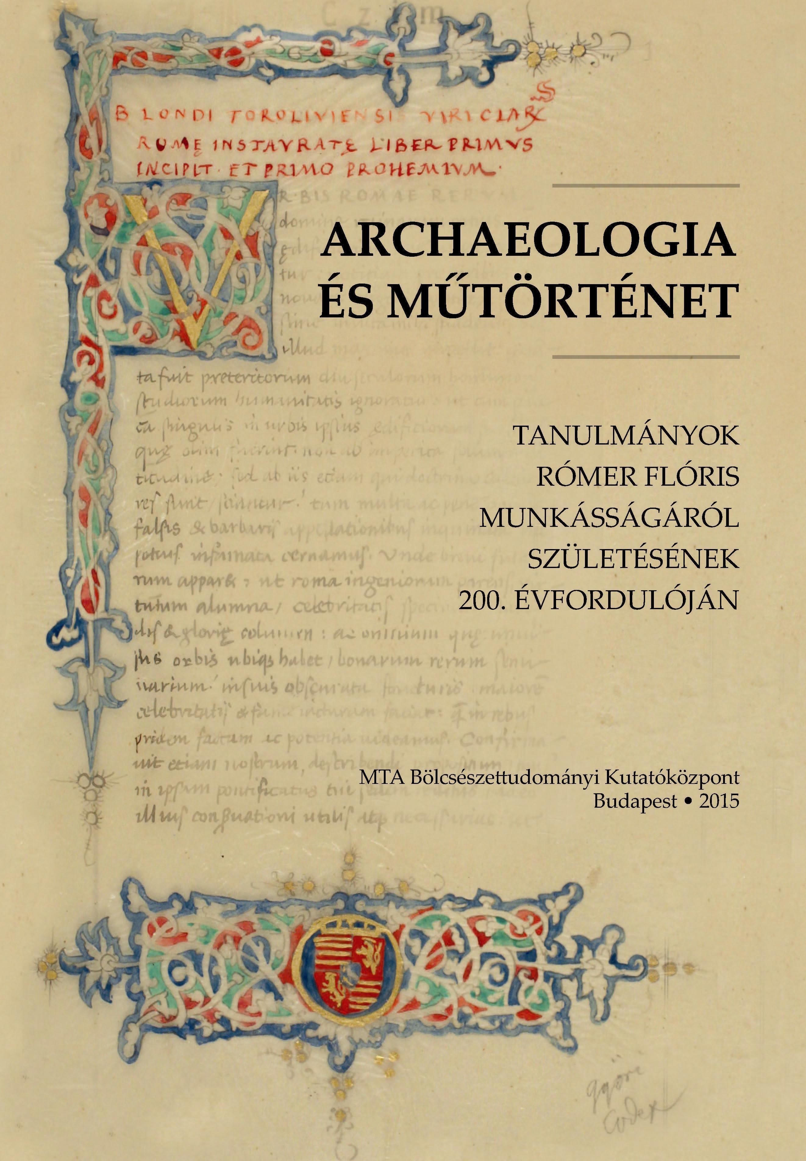 ARCHAEOLOGIA ÉS MÛTÖRTÉNET - TANULMÁNYOK RÓMER FLÓRIS MUNKÁSSÁGÁRÓL SZÜLETÉSÉNEK