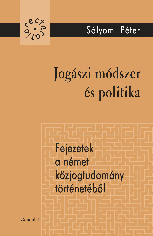 JOGÁSZI MÓDSZER ÉS POLITIKA - FEJEZETEK A NÉMET KÖZJOGTUDOMÁNY TÖRTÉNETÉBŐL