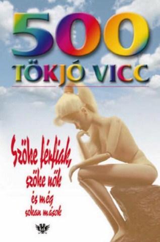 500 TÖKJÓ VICC - SZÕKE FÉRFIAK, SZÕKE NÕK ÉS MÉG SOKAN MÁSOK