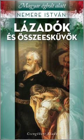 LÁZADÓK ÉS ÖSSZEESKÜVŐK - MAGYAR ÉGBOLT ALATT