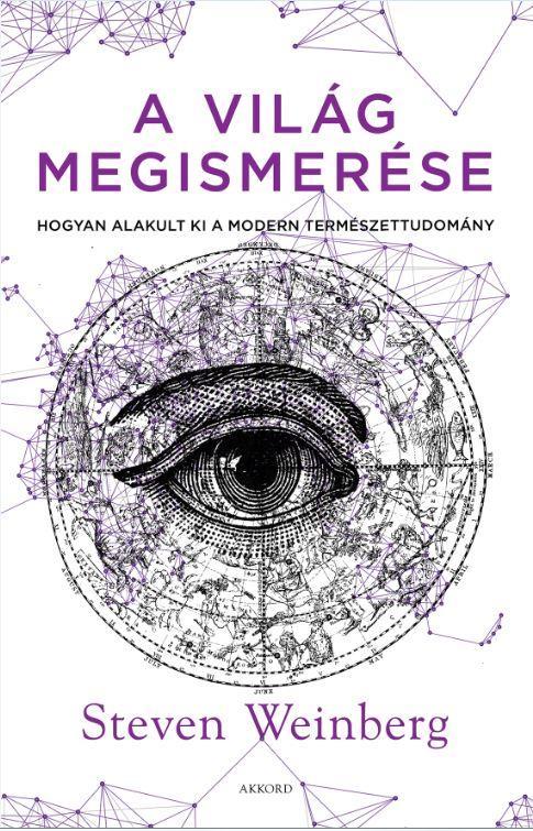 WEINBERG, STEVEN - A VILÁG MEGISMERÉSE - HOGYAN ALAKULT KI A MODERN TERMÉSZETTUDOMÁNY