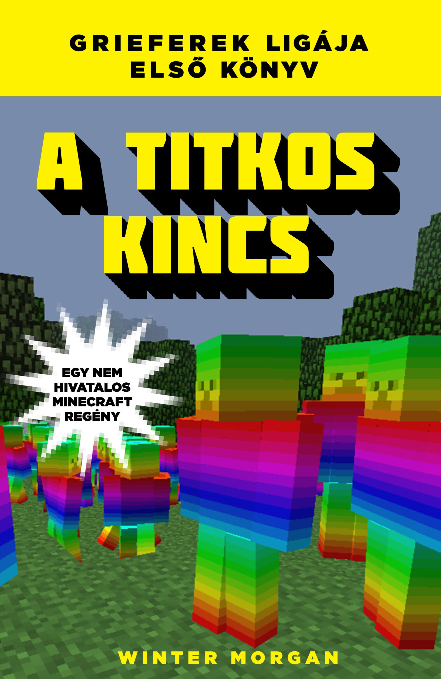 A TITKOS KINCS - GRIEFEREK LIGÁJA 1. -  EGY NEM HIVATALOS MINECRAFT REGÉNY
