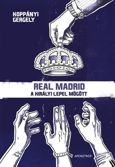 REAL MADRID - A KIRÁLYI LEPEL MÖGÖTT