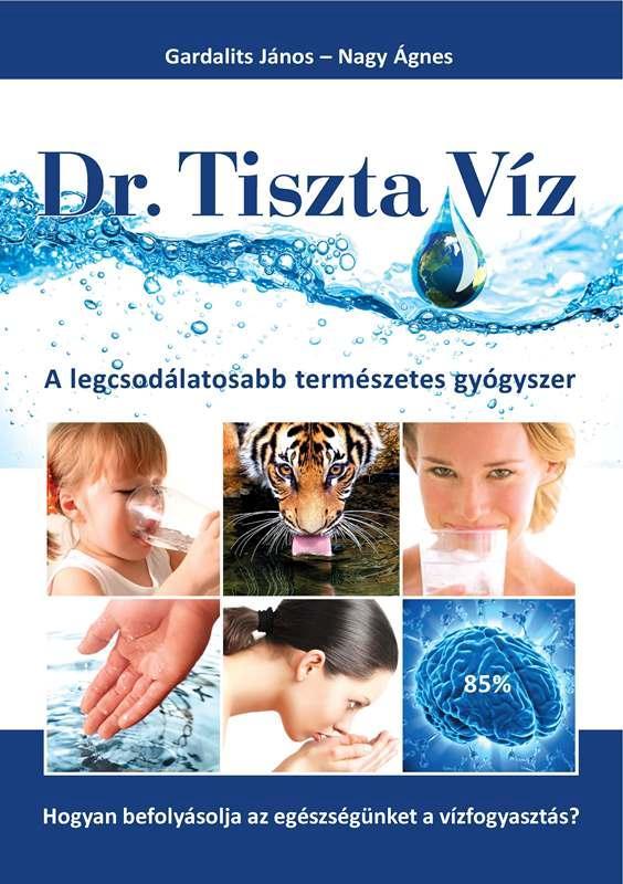 DR. TISZTA VÍZ - A LEGCSODÁLATOSABB TERMÉSZETES GYÓGYSZER