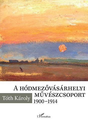 A HÓDMEZŐVÁSÁRHELYI MŰVÉSZCSOPORT 1900-1914