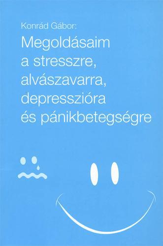 MEGOLDÁSAIM A STRESSZRE, ALVÁSZAVARRA, DEPRESSZIÓRA ÉS PÁNIKBETEGSÉGRE