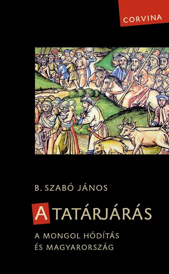A TATÁRJÁRÁS - A MONGOL HÓDÍTÁS ÉS MAGYARORSZÁG (3. JAVÍTOTT KIADÁS)