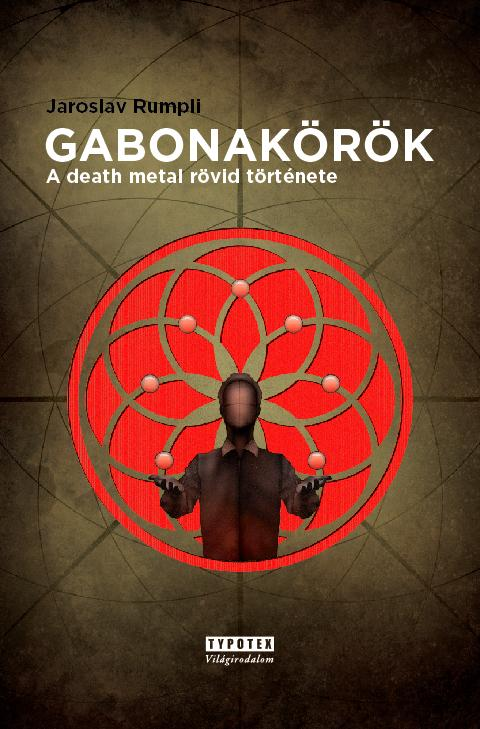 RUMPLI, JAROSLAV - GABONAKÖRÖK - A DEATH METAL RÖVID TÖRTÉNETE