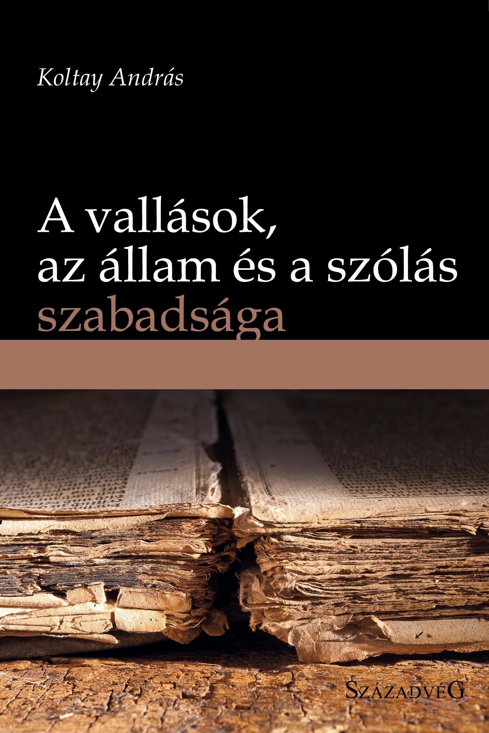 KOLTAY ANDRÁS - A VALLÁSOK, AZ ÁLLAM ÉS A SZÓLÁS SZABADSÁGA