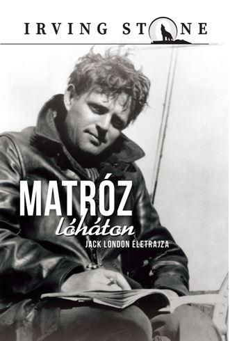 MATRÓZ LÓHÁTON - JACK LONDON ÖNÉLETRAJZA