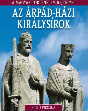 AZ ÁRPÁD-HÁZI KIRÁLYSÍROK - A MAGYAR TÖRTÉNELEM REJTÉLYEI