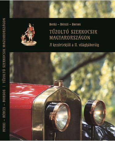 TŰZOLTÓ SZERKOCSIK MAGYARORSZÁGON - A KEZDETEKTŐL A II. VILÁGHÁBORÚIG