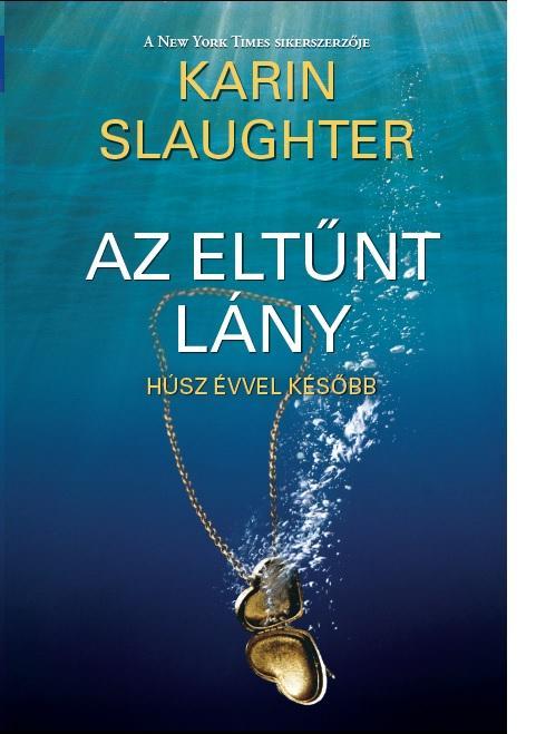 SLAUGHTER, KARIN - AZ ELTŰNT LÁNY + SZŐKE, KÉK SZEMŰ (KIS FÜZET)