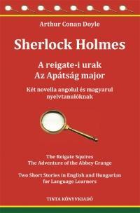 SHERLOCK HOLMES - A REIGATE-I URAK, AZ APÁTSÁG MAJOR - KÉT NOVELLA...