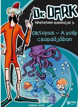 OKTOPUS - A POLIP CSAPDÁJÁBAN - DR. DARK HIHETETLEN KALANDJAI 3.
