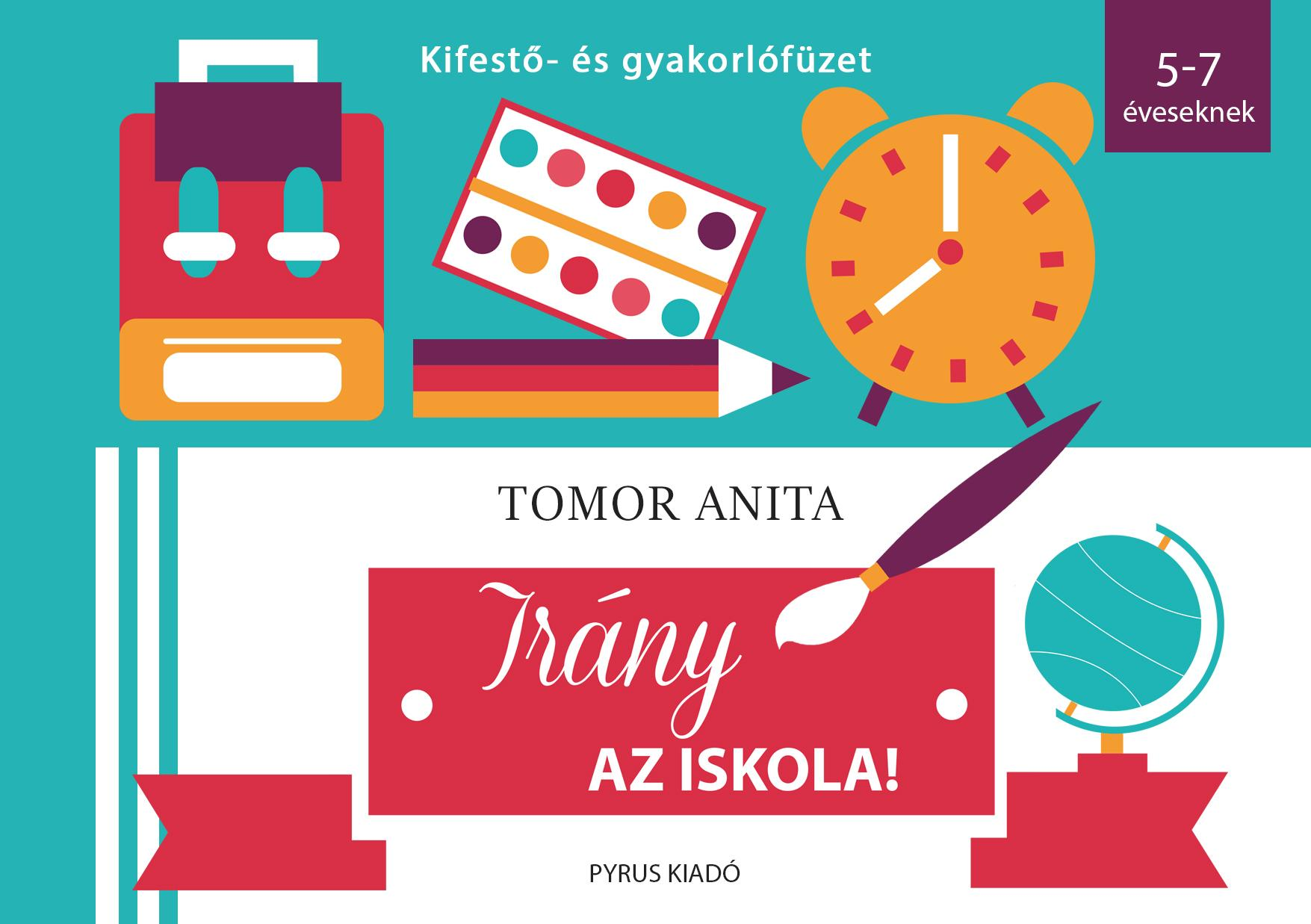 IRÁNY AZ ISKOLA! - KIFESTŐ- ÉS GYAKORLÓFÜZET