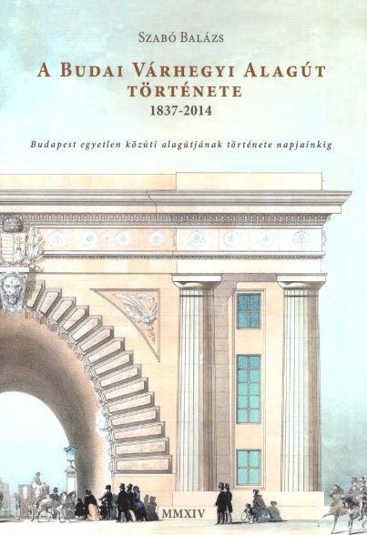 A BUDAI VÁRHEGYI ALAGÚT TÖRTÉNETE 1837-2014