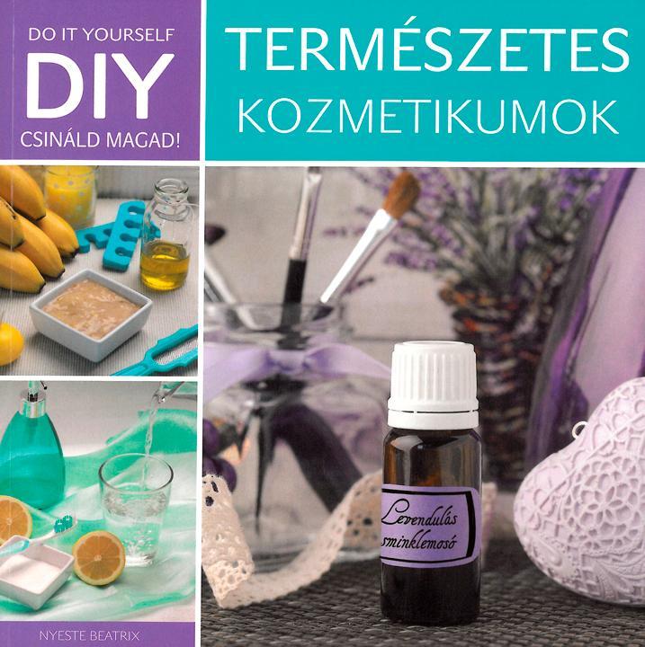 TERMÉSZETES KOZMETIKUMOK - DIY CSINÁLD MAGAD!