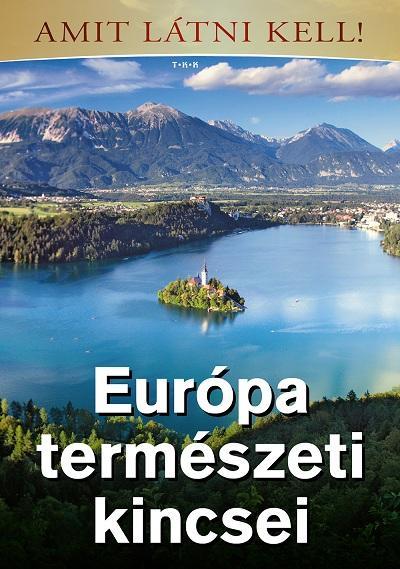 EURÓPA TERMÉSZETI KINCSEI - ÚJ BORÍTÓ!