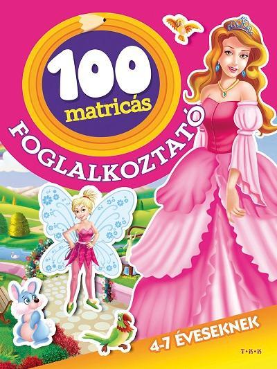 100 MATRICÁS FOGLALKOZTATÓ - 4-7 ÉVESEKNEK (TÜNDÉREK ÉS HERCEGNÕK)