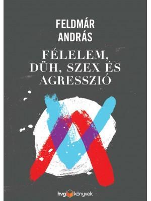 FÉLELEM, DÜH, AGRESSZIÓ ÉS SZEX