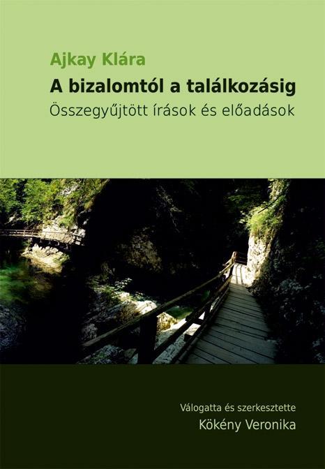 A BIZALOMTÓL A TALÁLKOZÁSIG - ÖSSZEGYÛJTÖTT ÍRÁSOK ÉS ELÕADÁSOK