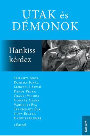 UTAK ÉS DÉMONOK - HANKISS KÉRDEZ