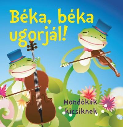BÉKA, BÉKA UGORJÁL! - MONDÓKÁK KICSIKNEK (SZIVACSKÖNYV)