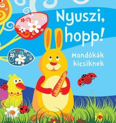 NYUSZI, HOPP! - MONDÓKÁK KICSIKNEK (SZIVACSKÖNYV)
