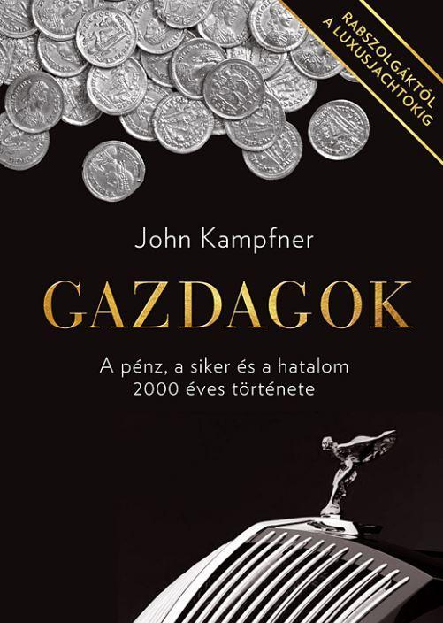 GAZDAGOK - A PÉNZ, A SIKER ÉS A HATALOM 2000 ÉVES TÖRTÉNETE