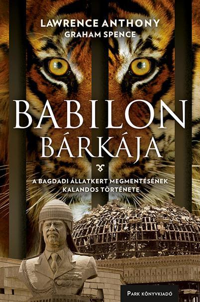 BABILON BÁRKÁJA - A BAGDADI ÁLLATKERT MEGMENTÉSÉNEK KALANDOS TÖRTÉNTE