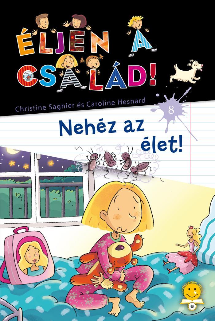 SAGNIER, CHRISTINE - HESNARD, CAROLINE - NEHÉZ AZ ÉLET! - ÉLJEN A CSALÁD! 8.