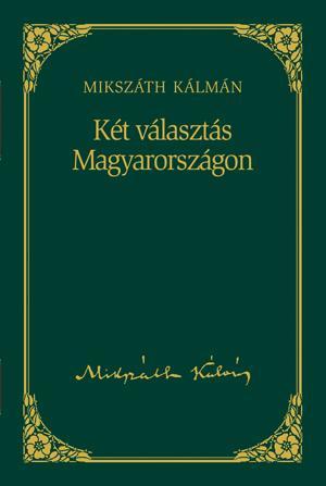 KÉT VÁLASZTÁS MAGYARORSZÁGON - MIKSZÁTH KÁLMÁN SOROZAT 3.