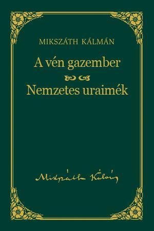 A VÉN GAZEMBER - NEMZETES URAIMÉK - MIKSZÁTH KÁLMÁN SOROZAT 7.