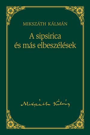 A SIPSIRICA ÉS MÁS ELBESZÉLÉSEK - MIKSZÁTH KÁLMÁN SOROZAT 16.
