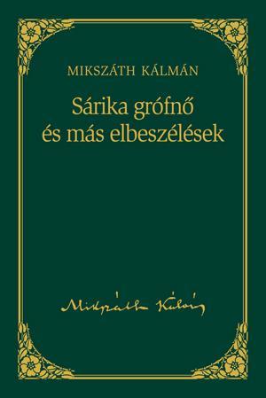SÁRIKA GRÓFNÕ ÉS MÁS ELBESZÉLÉSEK - MIKSZÁTH KÁLMÁN SOROZAT 18.