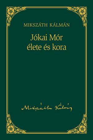 JÓKAI MÓR ÉLETE ÉS KORA - MIKSZÁTH KÁLMÁN SOROZAT 19.