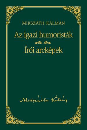 IGAZI HUMORISTÁK - ÍRÓI ARCKÉPEK - MIKSZÁTH KÁLMÁN SOROZAT 21.