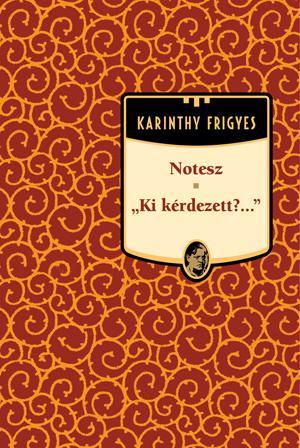 NOTESZ - KI KÉRDEZETT?... - KARINTHY FRIGYES MÛVEI 5.