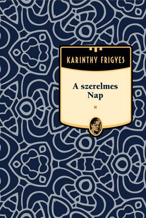 A SZERELMES NAP - KARINTHY FRIGYES MÛVEI 6.