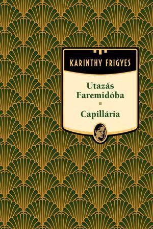 UTAZÁS FAREMIDÓBA - CAPILLÁRIA - KARINTHY FRIGYES MÛVEI 7.