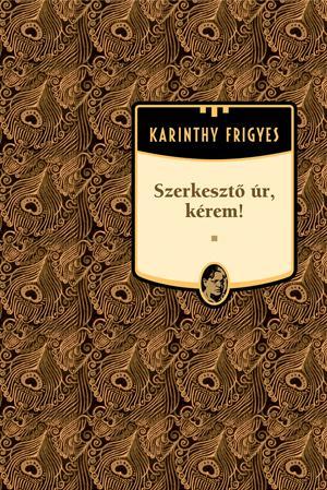 SZERKESZTÕ ÚR, KÉREM! - KARINTHY FRIGYES MÛVEI 11.