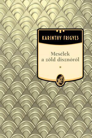 MESÉLEK A ZÖLD DISZNÓRÓL - KARINTHY FRIGYES MÛVEI 21.