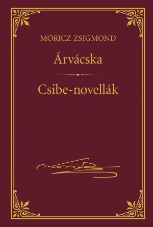 ÁRVÁCSKA - CSIBE-NOVELLÁK - MÓRICZ ZSIGMOND SOROZAT 17.