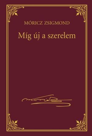 MÍG ÚJ A SZERELEM - MÓRICZ ZSIGMOND SOROZAT 21.