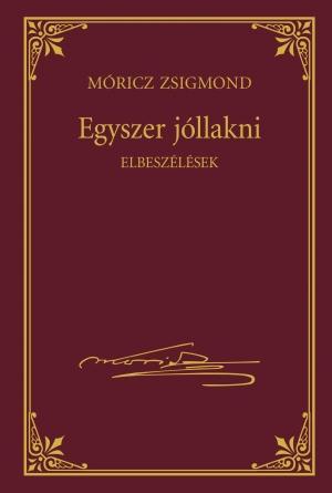 EGYSZER JÓLLAKNI - MÓRICZ ZSIGMOND SOROZAT 22.