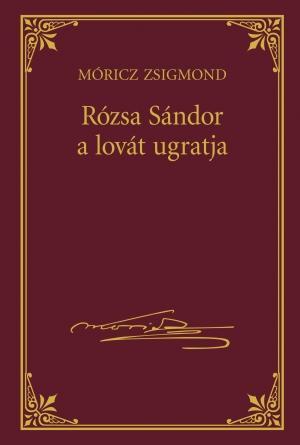 RÓZSA SÁNDOR A LOVÁT UGRATJA - MÓRICZ ZSIGMOND SOROZAT 24.