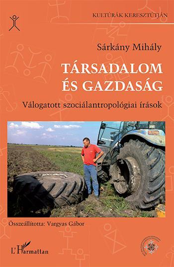 TÁRSADALOM ÉS GAZDASÁG - VÁLOGATOTT SZOCIÁLANTROPOLÓGIAI ÍRÁSOK