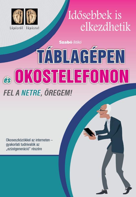 SZABÓ ILDIKÓ - TÁBLAGÉPEN ÉS OKOSTELEFONON - FEL A NETRE ÖREGEM!