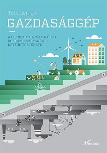 GAZDASÁGGÉP - A FENNTARTHATÓ FEJLŐDÉS KÖZGAZDASÁGTANÁNAK KETTŐS TÖRTÉNETE